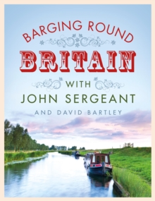 Barging Round Britain : Exploring the History of Our Nation's Canals and Waterways, Hardback Book