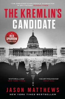 The Kremlin's Candidate : Discover what happens next after THE RED SPARROW, starring Jennifer Lawrence . . ., Hardback Book