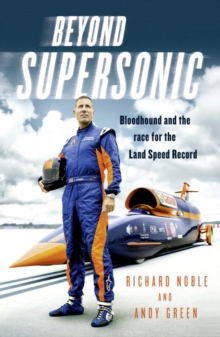Beyond Supersonic : Bloodhound and the Race for the Land Speed Record, Hardback Book