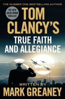 Tom Clancy's True Faith and Allegiance : INSPIRATION FOR THE THRILLING AMAZON PRIME SERIES JACK RYAN, Hardback Book