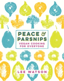 Peace and Parsnips : Vegan Cooking for Everyone, EPUB eBook