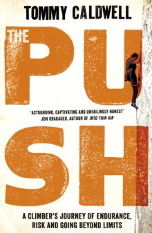 The Push : A Climber's Journey of Endurance, Risk, and Going Beyond Limits, Hardback Book