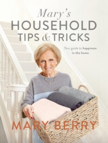 Mary's Household Tips and Tricks : Your Guide to Happiness in the Home, Hardback Book