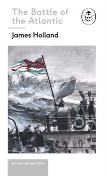 Battle of the Atlantic: Book 3 of the Ladybird Expert History of the Second World War, Hardback Book