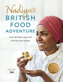 Nadiya's British Food Adventure : Beautiful British recipes with a twist. From our favourite Bake Off winner and author of Nadiya's Family Favourites, Hardback Book
