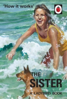 How it Works: The Sister (Ladybird for Grown-Ups), Hardback Book