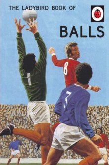 The Ladybird Book of Balls (Ladybirds for Grown-Ups), Hardback Book