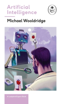 Artificial Intelligence : Everything you need to know about the coming AI. A Ladybird Expert Book, Hardback Book