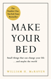 Make Your Bed : Small Things That Can Change Your Life... and Maybe the World, Hardback Book