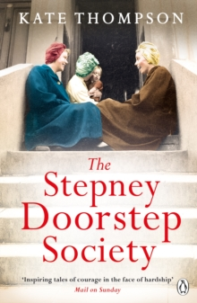 The Stepney Doorstep Society : The remarkable true story of the women who ruled the East End through war and peace, Paperback / softback Book