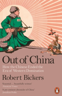 Out of China : How the Chinese Ended the Era of Western Domination, Paperback Book