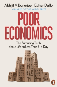 Poor Economics : Barefoot Hedge-fund Managers, DIY Doctors and the Surprising Truth about Life on less than $1 a Day, Paperback Book
