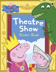 Peppa Pig: Theatre Show Sticker Book, Paperback / softback Book