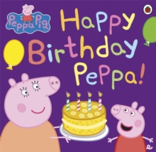 Peppa Pig: Happy Birthday Peppa!, Paperback / softback Book
