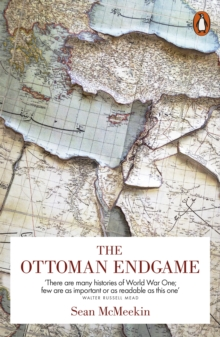 The Ottoman Endgame : War, Revolution and the Making of the Modern Middle East, 1908-1923, Paperback / softback Book