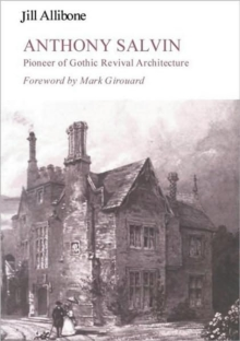 Anthony Salvin : Pioneer of Gothic Revival Architecture, Hardback Book