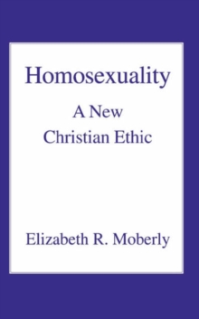 Homosexuality : A New Christian Ethic, Paperback Book