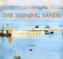 The Shining Sands : Artists in Newlyn and St Ives 1880-1930, Paperback Book