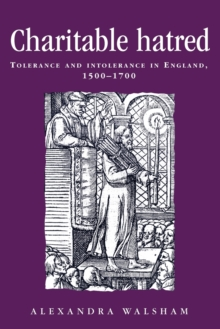 Charitable Hatred : Tolerance and Intolerance in England, 1500-1700, Paperback / softback Book