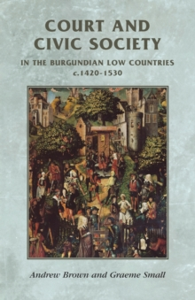 Court and Civic Society in the Burgundian Low Countries C.1420-1530, Paperback / softback Book