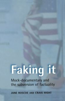 Faking it : Mock-Documentary and the Subversion of Factuality, Paperback Book