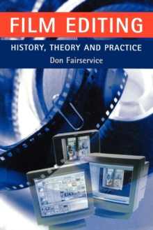 Film Editing - History, Theory and Practice : Looking at the Invisible, Paperback / softback Book