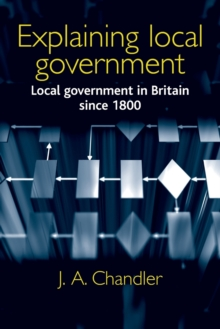 Explaining Local Government : Local Government in Britain Since 1800, Paperback / softback Book