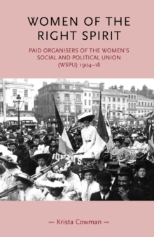 Women of the Right Spirit : Paid Organisers of the Women's Social and Political Union (Wspu), 1904-18, Paperback / softback Book