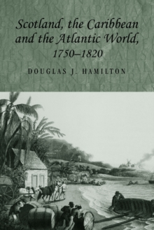 Scotland, the Caribbean and the Atlantic World, 1750-1820, Paperback Book