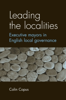Leading the Localities : Executive Mayors in English Local Governance, Paperback / softback Book