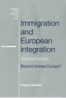 Immigration and European Integration : Towards Fortress Europe, Paperback / softback Book