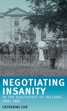 Negotiating Insanity in the Southeast of Ireland, 1820-1900, Hardback Book
