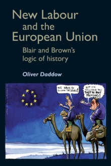 New Labour and the European Union : Blair and Brown's Logic of History, Paperback / softback Book