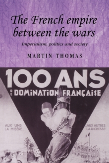The French Empire Between the Wars : Imperialism, Politics and Society, Paperback / softback Book