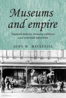 Museums and Empire : Natural History, Human Cultures and Colonial Identities, Hardback Book