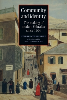 Community and Identity : The Making of Modern Gibraltar Since 1704, Paperback / softback Book