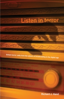 Listen in Terror : British Horror Radio from the Advent of Broadcasting to the Digital Age, Hardback Book