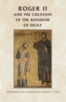 Roger II and the Creation of the Kingdom of Sicily, Paperback / softback Book