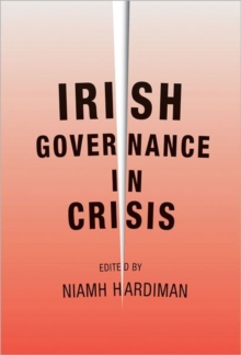 Irish Governance in Crisis, Hardback Book