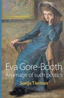 Eva Gore-Booth : An Image of Such Politics, Paperback Book