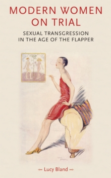 Modern Women on Trial : Sexual Transgression in the Age of the Flapper, Paperback / softback Book