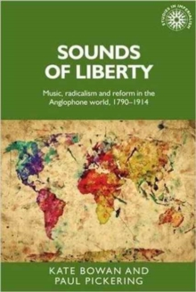 Sounds of Liberty : Music, Radicalism and Reform in the Anglophone World, 1790-1914, Hardback Book