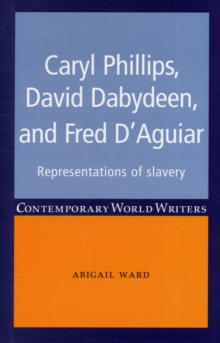 Caryl Phillips, David Dabydeen and Fred D'Aguiar : Representations of Slavery, Hardback Book