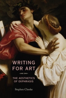 Writing for Art : The Aesthetics of Ekphrasis, Paperback Book