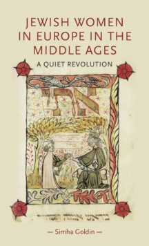 Jewish Women in Europe in the Middle Ages : A Quiet Revolution, Hardback Book