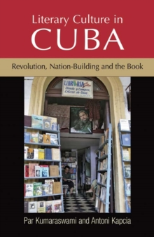 Literary Culture in Cuba : Revolution, Nation-Building and the Book, Hardback Book