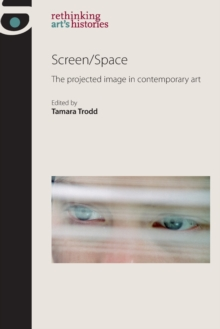 Screen/Space : The Projected Image in Contemporary Art, Paperback / softback Book