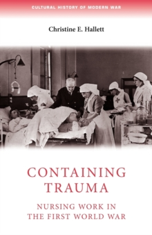 Containing Trauma : Nursing Work in the First World War, Paperback Book