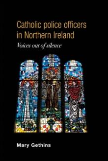 Catholic Police Officers in Northern Ireland : Voices out of Silence, Paperback / softback Book