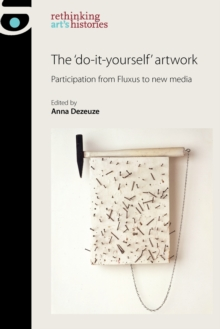 The 'Do-It-Yourself' Artwork : Participation from Fluxus to New Media, Paperback / softback Book
